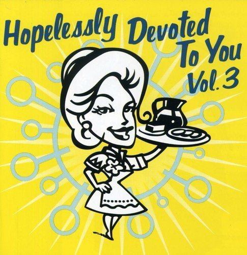 Hopelessly Devoted To You Vol. 3 Hopelessly Devoted To Y Samiam Queers Digger Fifteen Hopelessly Devoted To You