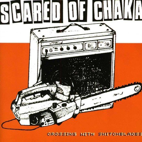 Scared Of Chaka Crossing With Switchblades