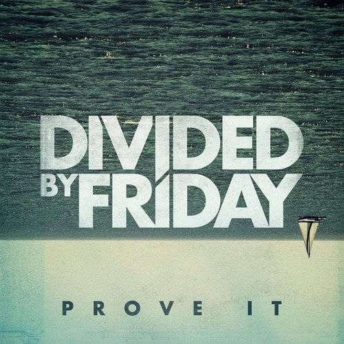 Divided By Friday Prove It