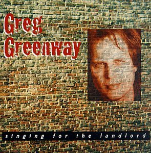 Greg Greenway Singing For The Landlord