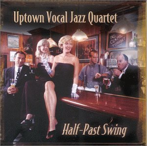 Uptown Vocal Jazz Quartet Half Past Swing