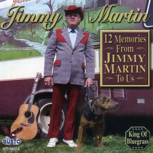 Jimmy Martin 12 Memories From Jimmy Martin
