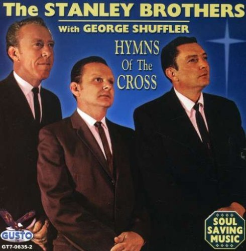 Stanley Brothers Hymns Of The Cross