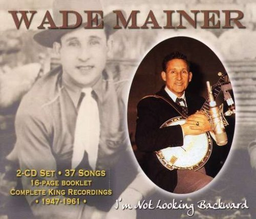 Wade Mainer I'm Not Looking Backward 2 CD