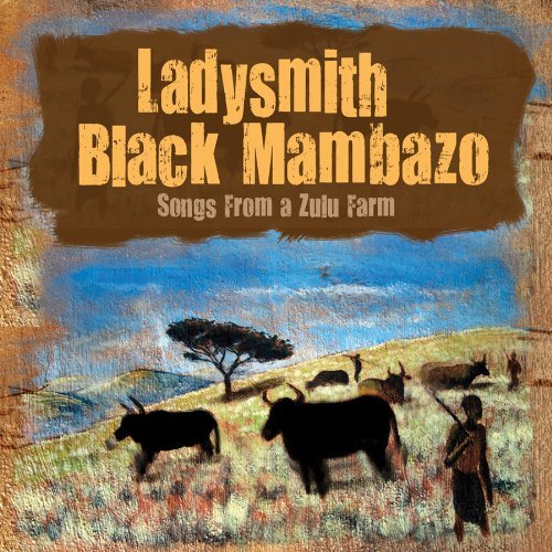 Ladysmith Black Mambazo Songs From A Zulu Farm