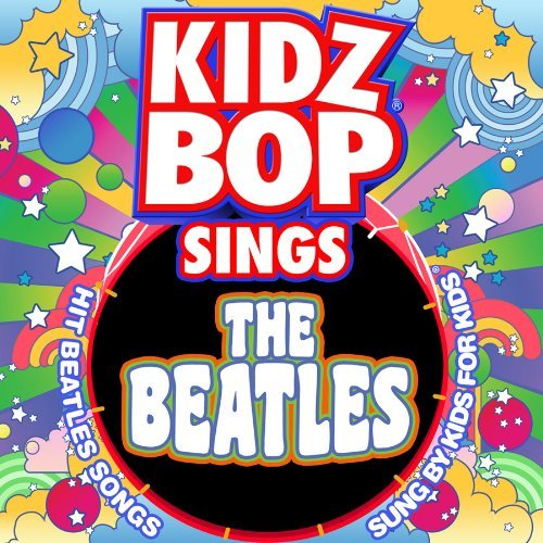 Kidz Bop Kids Kidz Bop Sings The Beatles Kidz Bop Kids