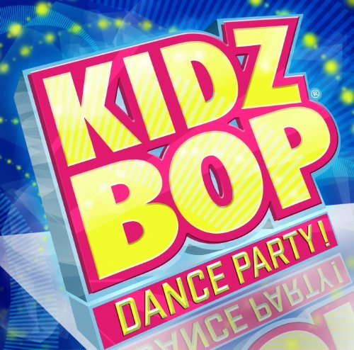 Kidz Bop Kids Kidz Bop Dance Party Kidz Bop Kids