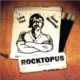 Rocktopus I Love You! Good Morning!