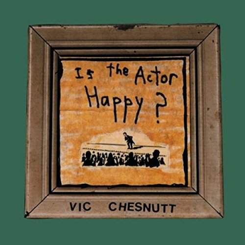 Vic Chesnutt Is The Actor Happy? 2 Lp 180 Gram Includes Download Card