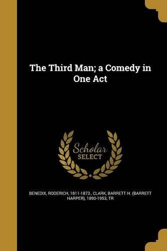 Roderich 1811 1873 Benedix The Third Man; A Comedy In One Act