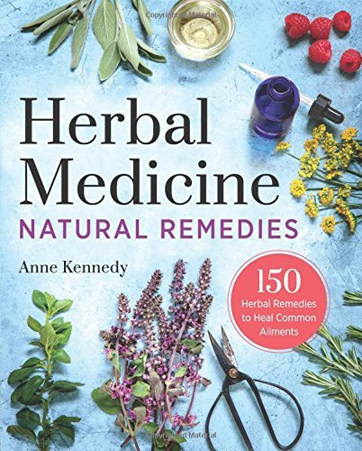 Anne Kennedy Herbal Medicine Natural Remedies 150 Herbal Remedies To Heal Common Ailments