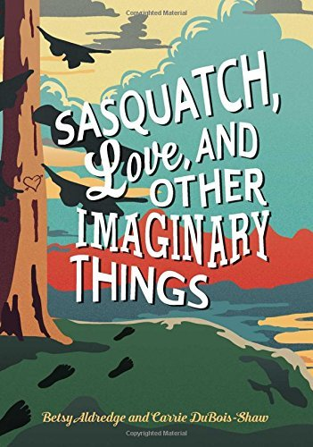 Betsy Aldredge Sasquatch Love And Other Imaginary Things