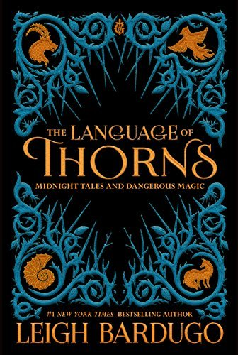 Leigh Bardugo The Language Of Thorns Midnight Tales And Dangerous Magic