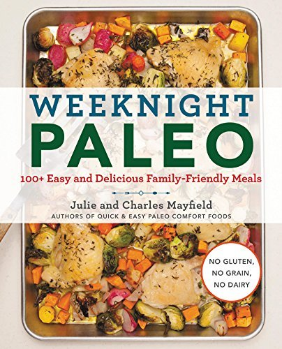 Julie Mayfield Weeknight Paleo 100+ Easy And Delicious Family Friendly Meals