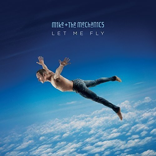 Mike + The Mechanics Let Me Fly