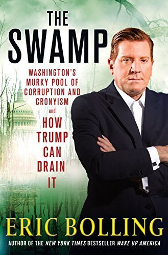 Eric Bolling The Swamp Washington's Murky Pool Of Corruption And Cronyis