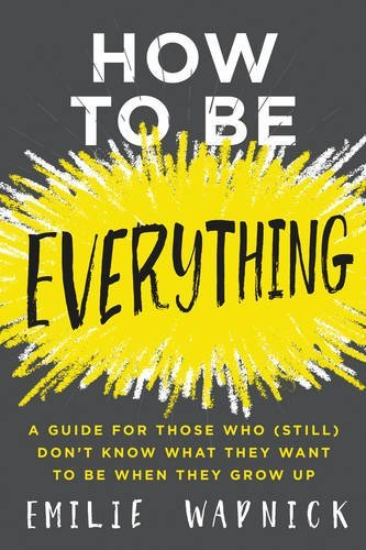 Emilie Wapnick How To Be Everything A Guide For Those Who (still) Don't Know What The