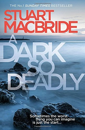 Stuart Macbride A Dark So Deadly