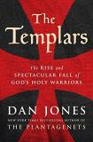 Dan Jones The Templars The Rise And Spectacular Fall Of God's Holy Warri