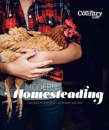 Living The Country Life Modern Homesteading