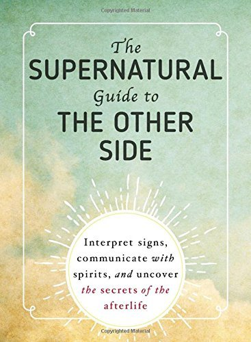 Adams Media The Supernatural Guide To The Other Side Interpret Signs Communicate With Spirits And Un