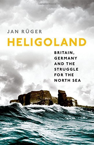 Jan Ruger Heligoland Britain Germany And The Struggle For The North