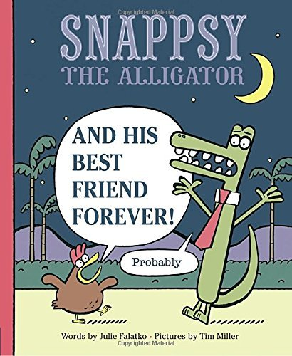 Julie Falatko Snappsy The Alligator And His Best Friend Forever