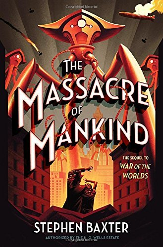Stephen Baxter The Massacre Of Mankind Sequel To The War Of The Worlds