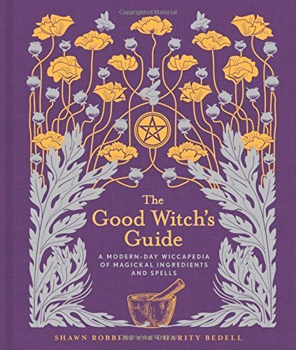Shawn Robbins The Good Witch's Guide A Modern Day Wiccapedia Of Magickal Ingredients A