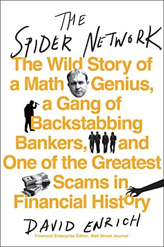David Enrich The Spider Network The Wild Story Of A Math Genius A Gang Of Backstabbing Bankers And One Of The Greatest Scams In Financial History
