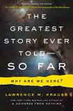 Lawrence M. Krauss The Greatest Story Ever Told So Far Why Are We Here?
