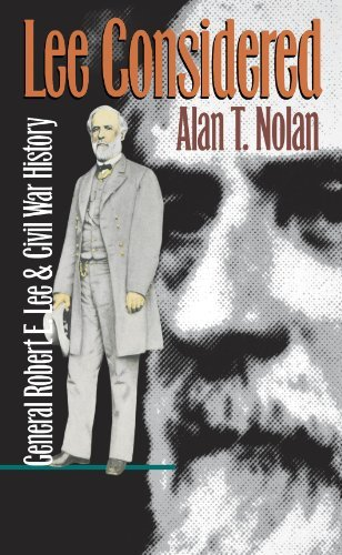 Alan T. Nolan Lee Considered General Robert E. Lee And Civil War History