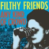 Filthy Friends Any Kind Of Crowd