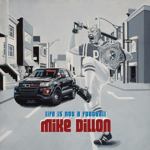 Mike Dillon Life Is Not A Football