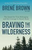 Brene Brown Braving The Wilderness The Quest For True Belonging And The Courage To Stand Alone