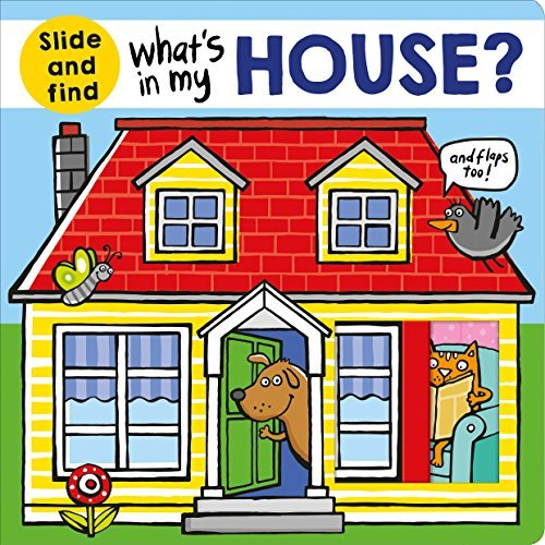 Roger Priddy What's In My House? A Slide And Find Book
