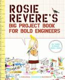 Andrea Beaty Rosie Revere's Big Project Book For Bold Engineers