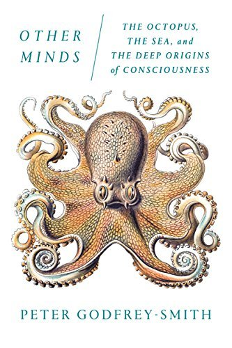 Peter Godfrey Smith Other Minds The Octopus The Sea And The Deep Origins Of Consciousness