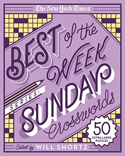 The New York Times The New York Times Best Of The Week Series Sunday Crosswords 50 Extra Large Puzzles