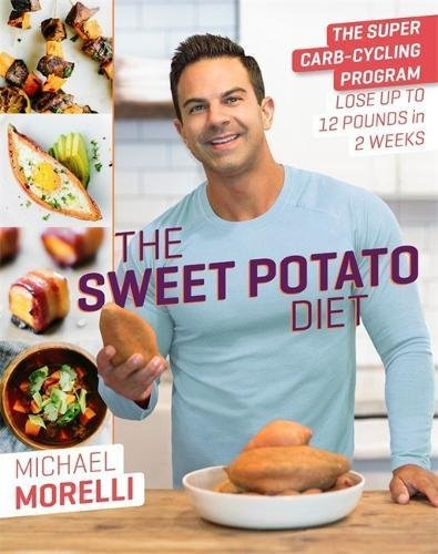 Michael Morelli The Sweet Potato Diet The Super Carb Cycling Program To Lose Up To 12 P