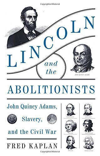 Fred Kaplan Lincoln And The Abolitionists John Quincy Adams Slavery And The Civil War