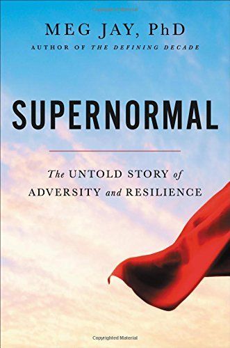 Meg Jay Supernormal The Untold Story Of Adversity And Resilience