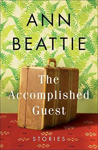 Ann Beattie The Accomplished Guest Stories