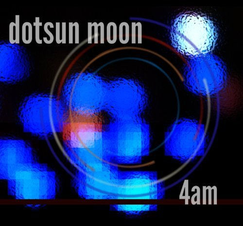 Dotsun Moon 4 Am