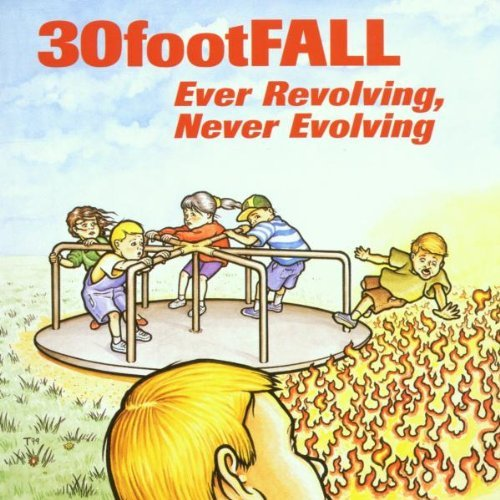 Thirty Foot Fall Ever Revolving Never Evolving