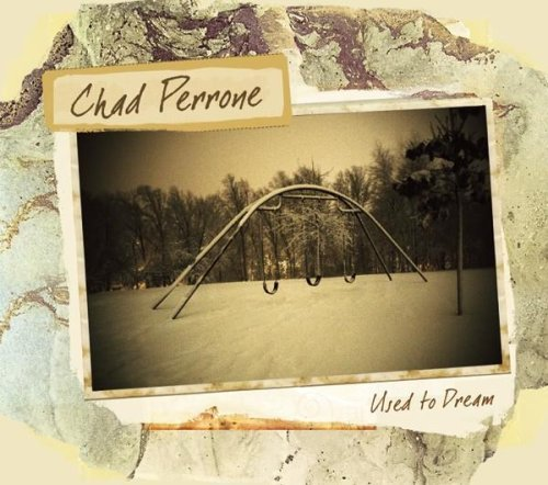 Chad Perrone Used To Dream