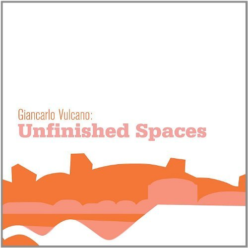 Giancarlo Vulcano Unfinished Spaces