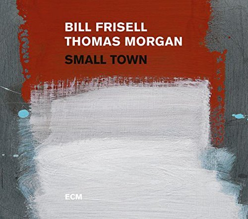 Frisell Bill Morgan Thomas Small Town