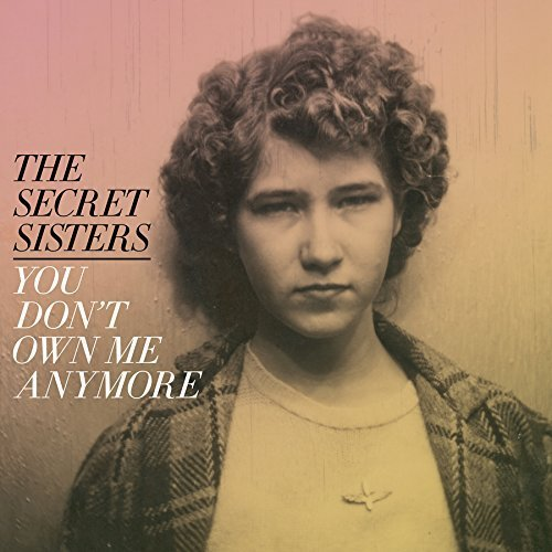 The Secret Sisters You Don't Own Me Anymore 150 Gram Includes Download Card