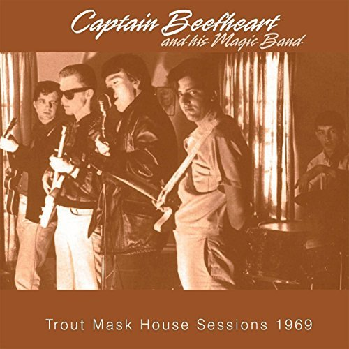 Captain Beefheart & His Magic Trout Mask House Sessions 1969